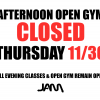 AFTERNOON OPEN GYM CLOSED 11/30