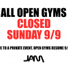 OPEN GYMS CLOSED - SUNDAY 9/9