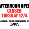 AFTERNOON OPEN GYM CLOSED - 12/4